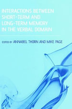 Interactions Between Short-term and Long-term Memory in the Verbal Domain : Methods for Students and Researchers - Annabel Thorn