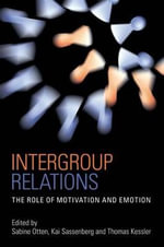 Intergroup Relations : The Role of Motivation and Emotion (A Festschrift for Amelie Mummendey)