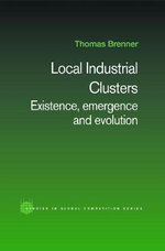 Local Industrial Clusters : Existence, Emergence and Evolution - Thomas Brenner