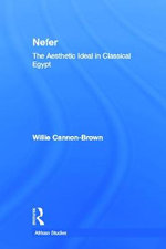 Nefer : The Aesthetic Ideal in Classical Egypt - Willie Cannon-Brown
