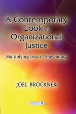 A Contemporary Look at Organizational Justice : Multiplying Insult Times Injury - Joel Brockner
