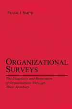 Organizational Surveys : The Diagnosis and Betterment of Organizations Through Their Members - Frank J. Smith