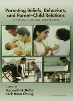Parenting Beliefs, Behaviors, and Parent-Child Relations : A Cross-Cultural Perspective