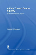 A Path Toward Gender Equality : State Feminism in Japan - Yoshie Kobayashi