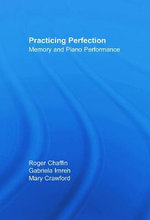Practicing Perfection : Memory and Piano Performance - Roger Chaffin