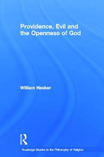 Providence, Evil and the Openness of God : Find a New Way to Be Human - William Hasker