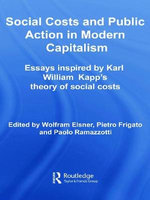 Social Costs and Public Action in Modern Capitalism : Essays Inspired by Karl William Kapp's Theory of Social Costs - Wolfram Elsner