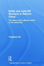 State and Laid-Off Workers in Reform China : The Silence and Collective Action of the Retrenched - Yongshun Cai