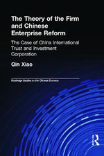The Theory of the Firm and Chinese Enterprise Reform : The Case of China International Trust and Investment Corporation - Xiao Qin