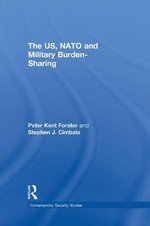 The US, NATO and Military Burden-Sharing : From Frederick the Great to Napoleon - Stephen J. Cimbala