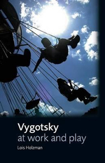 Vygotsky at Work and Play - Lois Holzman