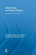 Wind Power and Power Politics : International Perspectives