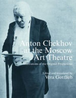 Anton Chekhov at the Moscow Art Theatre : Illustrations of the Original Productions