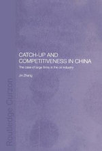 Catch-Up and Competitiveness in China : The Case of Large Firms in the Oil Industry - Jin Zhang