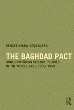 The Baghdad Pact : Anglo-American Defence Policies in the Middle East, 1950-59 - Behcet Kemal Yesilbursa