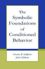 The Symbolic Foundations of Conditioned Behavior - C. R. Gallistel