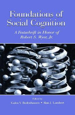 Foundations of Social Cognition : A Festschrift in Honor of Robert S. Wyer, Jr.