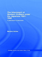 The Internment of Western Civilians Under the Japanese 1941-1945 : A Patchwork of Internment - Bernice Archer