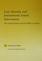 Law, Morality and, International Armed Intervention : The United Nations and ECOWAS - Mourtada Deme