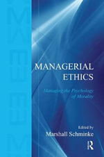 Managerial Ethics : Managing the Psychology of Morality