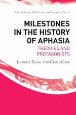 Milestones in the History of Aphasia : Theories and Protagonists - Jurgen Tesak