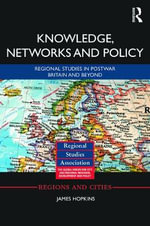 Knowledge, Networks and Policy : Regional Studies in Postwar Britain and Beyond - James Hopkins