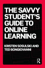 The Savvy Student's Guide to Online Learning - Kristen Sosulski