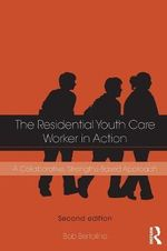 The Residential Youth Care Worker in Action : A Collaborative, Competency-Based Approach - Robert Bertolino