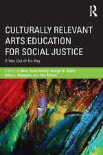 Culturally Relevant Arts Education for Social Justice : A Way Out of No Way