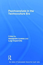 Psychoanalysis in the Technoculture Era : Interdisciplinary Applications of Jungian Psychoan...