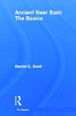Ancient Near East : The Basics - Daniel C. Snell