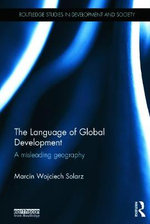The Language of Global Development : A Misleading Geography - Marcin Wojciech Solarz