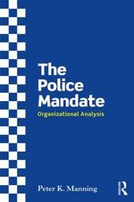 The Police Mandate : Organizational Analysis - Professor Peter K Manning