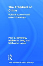 The Treadmill of Crime : Political Economy and Green Criminology - Paul B. Stretesky