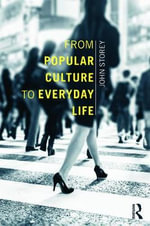 From Popular Culture to Everyday Life - John Storey