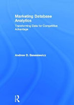Marketing Database Analytics : Transforming Data for Competitive Advantage - Andrew D. Banasiewicz