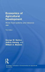 Economics of Agricultural Development : World Food Systems and Resource Use - George W. Norton