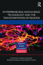 Entrepreneurial Knowledge, Technology and the Transformation of Regions : An Inquiry on the Knowledge Economy in European Re...