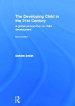 The Developing Child in the 21st Century : A Global Perspective on Child Development - Sandra Smidt