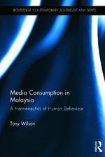 Media Consumption in Malaysia : A Hermeneutics of Human Behaviour - Tony Wilson