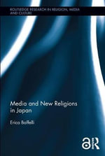 Media and New Religions : Japanese Religion and Culture - Erica Baffelli