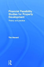 Financial Feasibility Studies for Property Development : Theory and Practice - Tim Havard