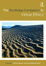 The Routledge Companion to Virtue Ethics : Routledge Philosophy Companions