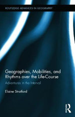 Geographies, Mobilities, and Rhythms Over the Life-Course : Adventures in the Interval - Elaine Stratford