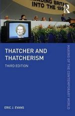 Thatcher and Thatcherism : The Making of the Contemporary World - Eric J. Evans