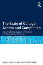 The State of College Access and Completion : Improving College Success for Students from Underrepresented Groups