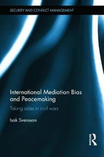 International Mediation Bias and Peacemaking : Taking Sides in Civil Wars - Isak Svensson
