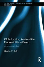 Global Justice, Kant and the Responsibility to Protect : A Provisional Duty - Heather Roff