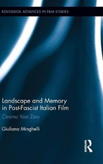 Landscape and Memory in Post-Fascist Italian Film : Cinema Year Zero - Giuliana Minghelli