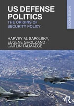 US Defense Politics : The Origins of Security Policy - Harvey M. Sapolsky